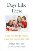 Anderson, Kristian, Anderson - Days Like These: A life cut short by cancer, a love that touched the world - 9780007492022 - 9780007492022