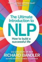 Bandler, Richard, Roberti, Alessio, Fitzpatrick, Owen - The Ultimate Introduction to NLP: How to build a successful life - 9780007497416 - V9780007497416