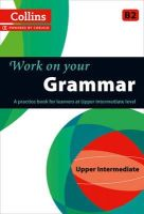 Collins Uk - Work on Your Grammar Upper Intermedi B2 (Collins Cobuild) - 9780007499632 - V9780007499632