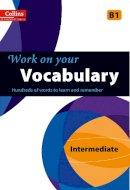 Collins UK - Work on Your Vocabulary Intermediate B1 (Collins Cobuild) - 9780007499649 - V9780007499649