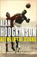 Hodgkinson, Alan - Between The Sticks - 9780007503872 - KTG0008404
