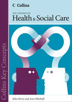Rowe, John; Mitchell, Ann - Collins Key Concepts: Health and Social Care - 9780007510818 - V9780007510818
