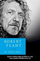 Rees, Paul - Robert Plant: a Life - 9780007514892 - V9780007514892