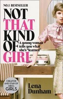 "Dunham, Lena - Not That Kind of Girl: A Young Woman Tells You What She's ""Learned"" - 9780007515547 - 9780007515547"