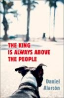 Alarcón, Daniel - The King Is Always Above the People - 9780007517367 - KTG0013845