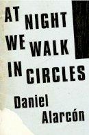 Alarcón, Daniel - At Night We Walk in Circles - 9780007517398 - KSG0015517