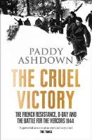 Ashdown, Paddy - The Cruel Victory: The French Resistance, D-Day and the Battle for the Vercors 1944 - 9780007520817 - 9780007520817