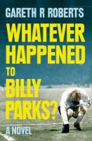 Roberts, Gareth - Whatever Happened to Billy Parks - 9780007531516 - KTG0005882