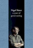 Slater, Nigel - A Year of Good Eating - 9780007536801 - V9780007536801