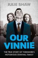 Shaw, Julie - Our Vinnie: The true story of Yorkshire's notorious criminal family (Tales of the Notorious Hudson Family, Book 1) - 9780007542246 - KRA0009329