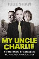 Shaw, Julie - My Uncle Charlie (Tales of the Notorious Hudson Family) - 9780007542260 - KCD0025911
