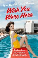 Russell, Lynn, Hanson, Neil - Wish You Were Here: The Lives, Loves and Friendships of the Butlin's Girls - 9780007546381 - KTG0005870