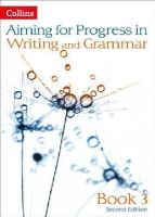 Bentley-Davies, Caroline, Calway, Gareth, Francis, Robert, Gould, Mike, Kirby, Ian, Martin, Christopher, West, Keith - Progress in Writing and Grammar: Book 3 (Aiming for Second Editions) - 9780007547524 - V9780007547524