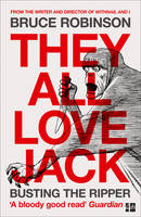 Robinson, Bruce - They All Love Jack: Busting the Ripper - 9780007548903 - V9780007548903