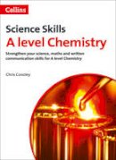 Conoley, Chris - A Level Chemistry: Science, Maths and Quality of Written Communication (Science Skills) - 9780007554645 - V9780007554645