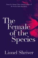 Shriver, Lionel - The Female of the Species - 9780007564019 - V9780007564019