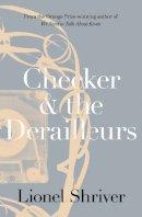 Shriver, Lionel - Checker and the Derailleurs - 9780007564033 - V9780007564033