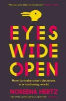 Hertz, Noreena - Eyes Wide Open: How to Make Smart Decisions in a Confusing World - 9780007564736 - KTG0002265