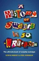 Berry, Steve, Norman, Phil - A History of Sweets in 50 Wrappers - 9780007575480 - KTG0003643