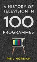 Norman, Phil - A History of Television in 100 Programmes - 9780007575497 - KCG0000739