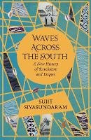 Sivasundaram, Sujit - Waves Across the South: A New History of Revolution and Empire - 9780007575565 - 9780007575565