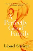 Shriver, Lionel - A Perfectly Good Family - 9780007578023 - V9780007578023