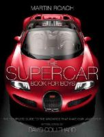 Roach, Martin - The Supercar Book for Boys: The Complete Guide to the Machines That Make Our Jaws Drop - 9780007578504 - V9780007578504