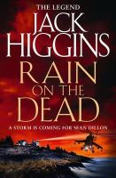 Higgins, Jack - Rain on the Dead (Sean Dillon Series) - 9780007585885 - 9780007585885