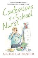 Alexander, Michael - Confessions of a School Nurse (The Confessions Series) - 9780007586424 - V9780007586424