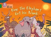 Kuenzler, Lou - How the Elephant Got His Trunk: Green/Band 05 (Collins Big Cat) - 9780007591015 - V9780007591015