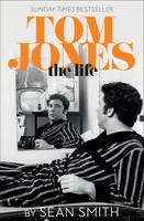 Smith, Sean - Tom Jones - The Life - 9780008104467 - 9780008104467