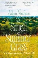 Nicolson, Adam - Smell of Summer Grass: Pursuing Happiness at Perch Hill - 9780008104726 - V9780008104726