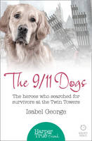 George, Isabel - The 9/11 Dogs: The Heroes Who Searched for Survivors at Ground Zero (HarperTrue Friend - A Short Read) - 9780008105099 - V9780008105099
