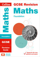 Collins Uk - Collins GCSE Revision and Practice - New 2015 Curriculum Edition — GCSE Maths Foundation Tier: Revision Guide - 9780008112592 - V9780008112592