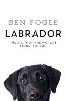 Fogle, Ben - Labrador: The World's Favourite Dog - 9780008127657 - 9780008127657