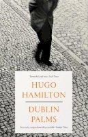 Hamilton, Hugo - Dublin Palms - 9780008128135 - 9780008128135
