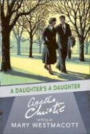 Christie, Agatha, writing as Mary Westmacott - A Daughter's a Daughter - 9780008131425 - V9780008131425