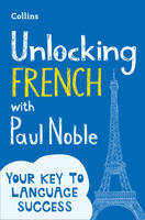 Noble, Paul - Unlocking French with Paul Noble: Use What You Already Know (English and French Edition) - 9780008135867 - V9780008135867