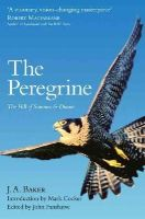 Baker, J. A. - The Peregrine: The Hill of Summer & Diaries: the Complete Works of J. A. Baker - 9780008138318 - V9780008138318