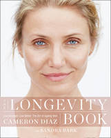 Diaz, Cameron - The Longevity Book: The Biology of Resilience, the Privilege of Time and the New Science of Age - 9780008139612 - V9780008139612