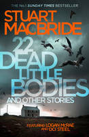 MacBride, Stuart - 22 Dead Little Bodies and Other Stories (Logan Mcrae and Roberta Steel) - 9780008141769 - V9780008141769