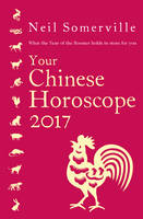 Somerville, Neil - Your Chinese Horoscope 2017: What the Year of the Rooster holds in store for you - 9780008144524 - V9780008144524
