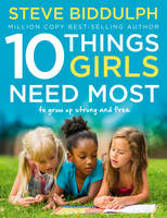 Biddulph, Steve - 10 Things Girls Need Most: To Grow Up Strong and Free - 9780008146795 - V9780008146795