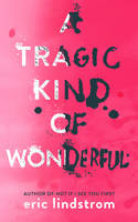 Lindstrom, Eric - A Tragic Kind Of Wonderful - 9780008147501 - V9780008147501