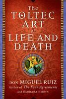 Ruiz, Don Miguel, Emrys, Barbara - The Toltec Art of Life and Death - 9780008147969 - KEX0301996
