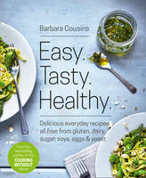 Cousins, Barbara - Easy. Tasty. Healthy.: The Ultimate Cooking Without - 9780008156831 - V9780008156831