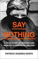 Radden Keefe, Patrick - Say Nothing: A True Story Of Murder and Memory In Northern Ireland - 9780008159252 - V9780008159252