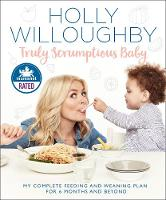 Willoughby, Holly - Truly Scrumptious Baby: My complete feeding and weaning plan for 6 months and beyond - 9780008172565 - 9780008172565