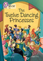 Bergman, Mara, Pino, Pablo - The Twelve Dancing Princesses: Band 13/Topaz (Collins Big Cat Tales) - 9780008179380 - V9780008179380