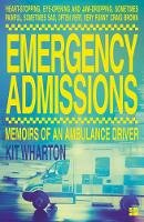 Wharton, Kit - Emergency Admissions: Memoirs of an Ambulance Driver - 9780008188634 - V9780008188634